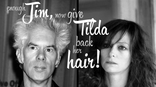 enough Jim, now give Tilda back her hair!